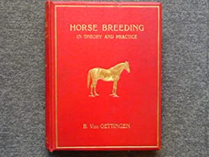 HORSE BREEDING in Theory and Practice.: OETTINGEN Burchard (
