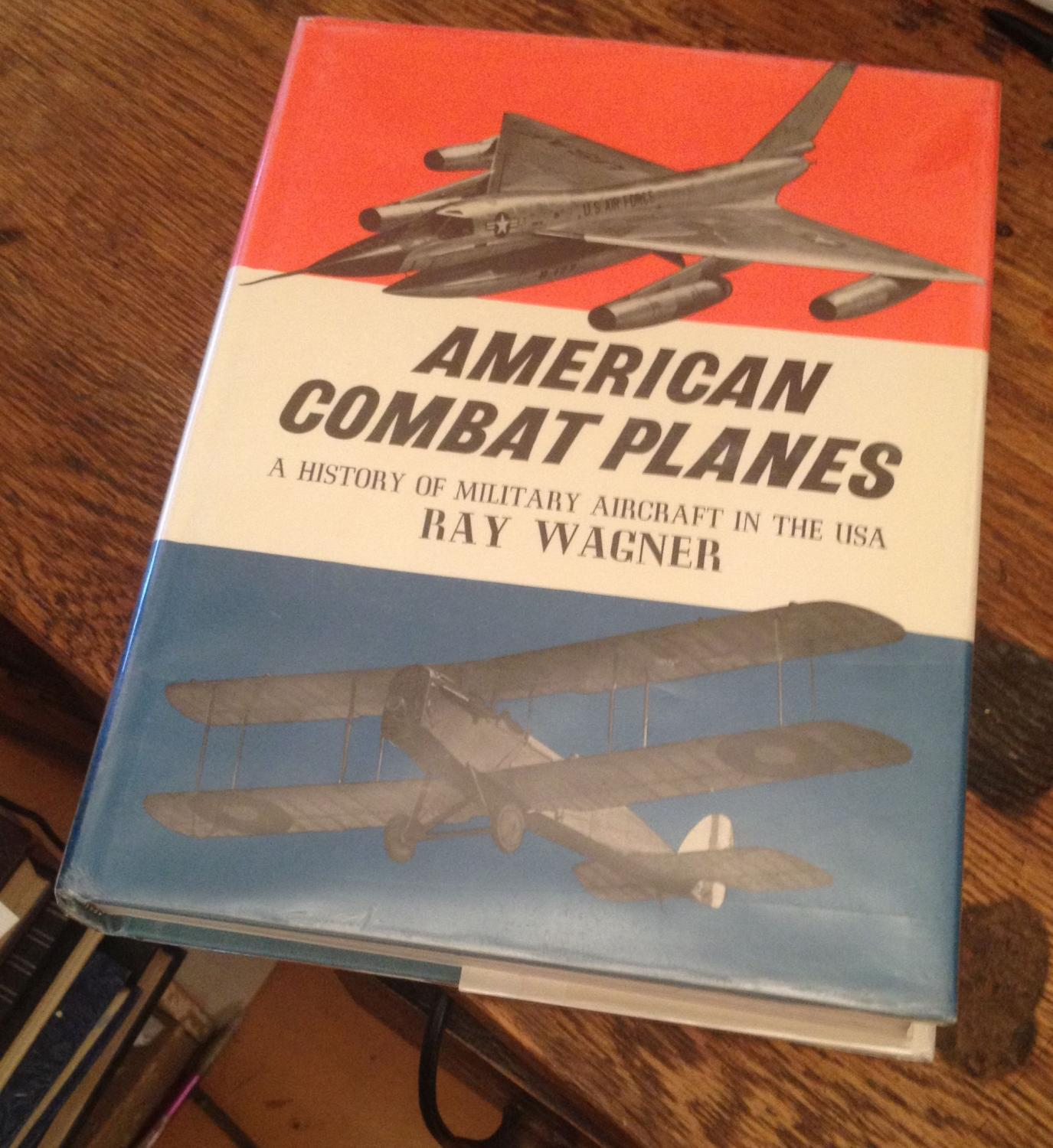 American Combat Planes: A History of Military Aircraft in the USA Wagner, Ray