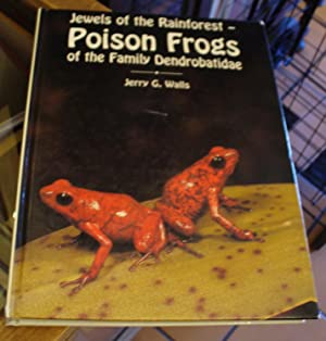 Jewels of the Rainforest - Poison Frogs: Walls, Jerry G.