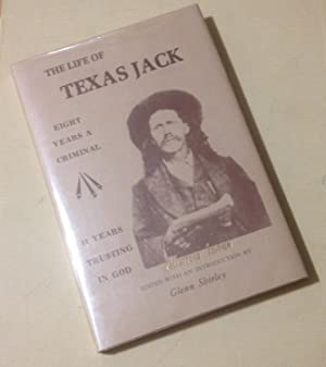 The Life of Texas Jack: Eight Years a Criminal -- 41 Years Trusting in God