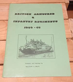 British Armoured & Infantry Regiments 1939-45: Bellis, Malcolm A.