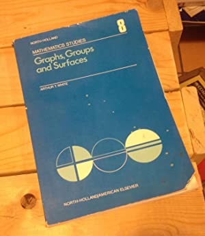 Graphs, Groups and Surfaces: White, Arthur T.