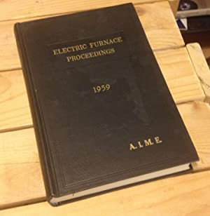 Electric Furnace Conference Proceedings, Volume 17, 1959: A.I.M.E. - Electric