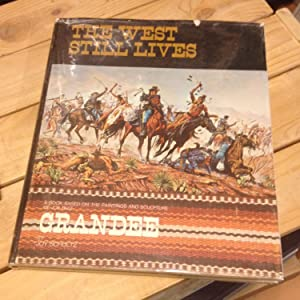 The West Still Lives: A Book Based on the Paintings and Sculpture of Joe Ruiz Grandee
