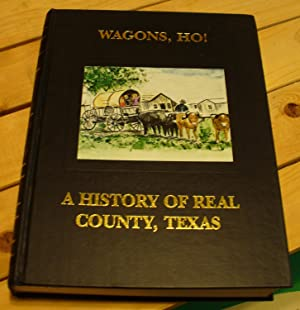 Wagons, Ho! A History of Real County, Texas: Kellner, Marjorie (project director)