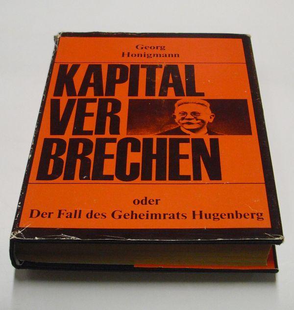 Kapitalverbrechen oder Der Fall des Geheimrats Hugenberg.: Honigmann, Georg.