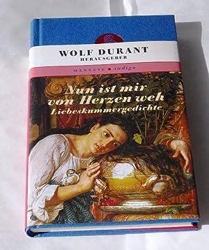 Nun ist mir von Herzen weh. Liebeskummergedichte.: Durant, Wolf. (Herausgeber).