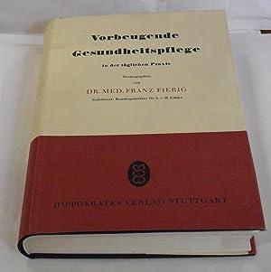 """Vorbeugende Gesundheitspflege in der täglichen Praxis. >""""Vorbeugende: Fiebig, Franz. (Herausgeber)."""