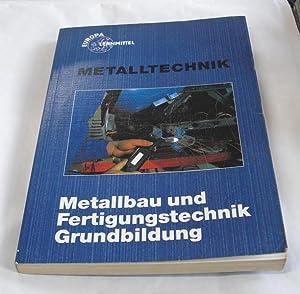 Metalltechnik. Metallbau- und Fertigungstechnik. Grundbildung. Bearbeitet von
