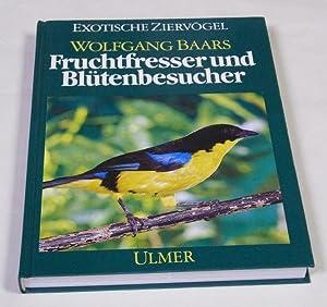 Fruchtfresser und Blütenbesucher. Ihre Lebensweise und Haltung.: Baars, Wolfgang.