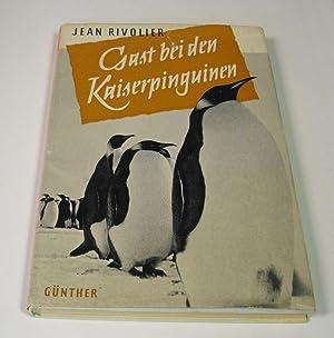 Gast bei den Kaiserpinguinen. Aus dem Französischen: Rivolier, Jean.