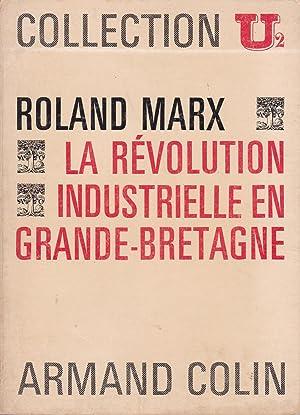 La révolution industrielle en Grande-Bretagne des origines: Marx, Roland