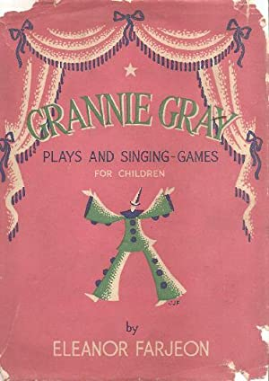 Grannie Gray: plays and Singing Games for Children: FARJEON, ELEANOR AND HERBERT