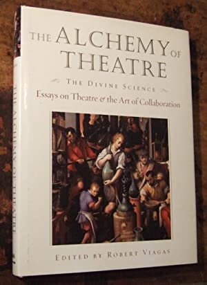 The Alchemy of Theatre: The Divine Science (Essays on the Art of Collaboration).