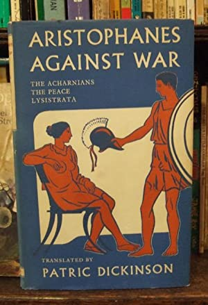 Aristophanes Against War (The Acharnians, The Peace: ARISTOPHANES ( Trans.