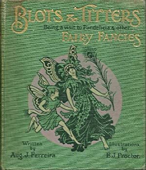 BLOTS AND TITTERS: Being The Story of a Visit to Pandelicia and Other Fairy Fancies.