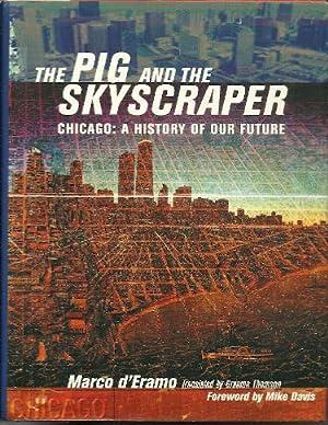 The Pig and the Skyscraper: Chicago -: D'ERAMO, Marco