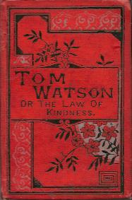 TOM WATSON; or, the Law of Kindness