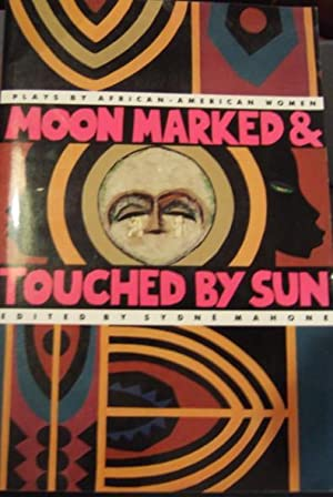 Moon Marked & Touched By Sun : Plays By African-American Women