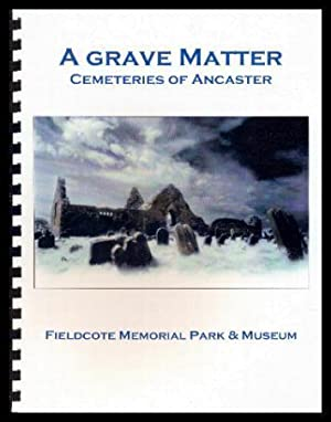 A GRAVE MATTER - Cemeteries of Ancaster: Corey, Lois (introduction)