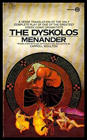 THE DYSKOLOS: Menander (translated by Carroll Moulton)