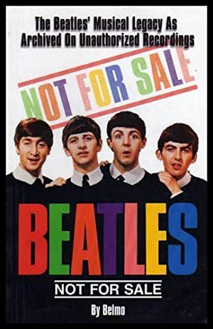 NOT FOR SALE - THE BEATLES - The Beatles' Musical Legacy as Archived on Unauthorized ...