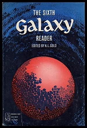 THE SIXTH (6th) GALAXY READER: Gold, H. L.
