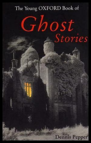 THE YOUNG OXFORD BOOK OF GHOST STORIES: Pepper, Dennis (editor)