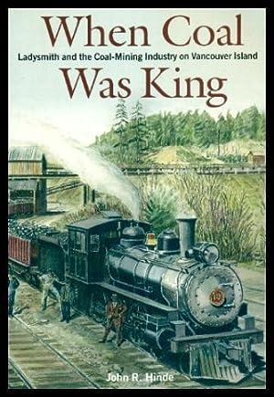 WHEN COAL WAS KING - Ladysmith and: Hinde, John R.