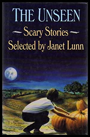 THE UNSEEN - Scary Stories: Lunn, Janet (editor)