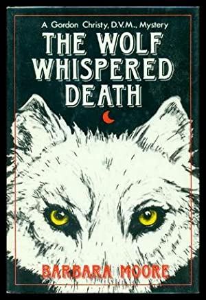 THE WOLF WHISPERED DEATH - A Dr: Moore, Barbara