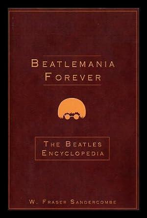 BEATLEMANIA FOREVER: The Beatles Encyclopedia: Sandercombe, W. Fraser