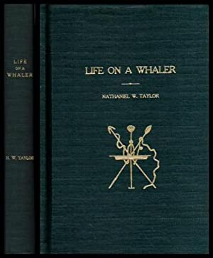 LIFE ON A WHALER - or Antarctic: Taylor, Nathaniel W.