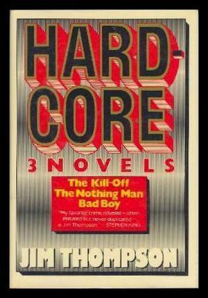 HARD CORE - Three Novels: The Kill-Off;: Thompson, Jim (introduction