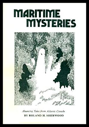 MARITIME MYSTERIES - Haunting Tales from Atlantic Canada: The Unsolved Mystery; Fairie Queen Myst...
