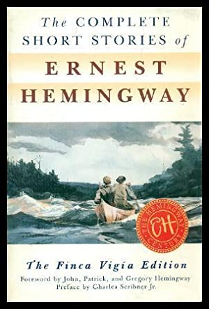 THE COMPLETE SHORT STORIES OF ERNEST HEMINGWAY: Hemingway, Ernest (foreword