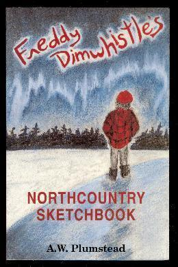 FREDDY DIMWHISTLE'S NORTHCOUNTRY SKETCHBOOK: Northern Gothic; Much: Plumstead, A. W.