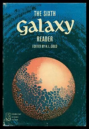 THE SIXTH GALAXY READER: Gold, H. L.