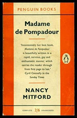 MADAME DE POMPADOUR: Mitford, Nancy