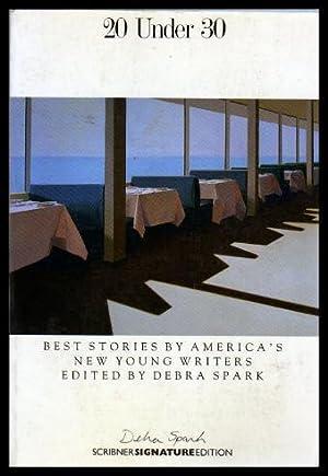 20 UNDER 30 - Best Stories by: Spark, Debra (editor)