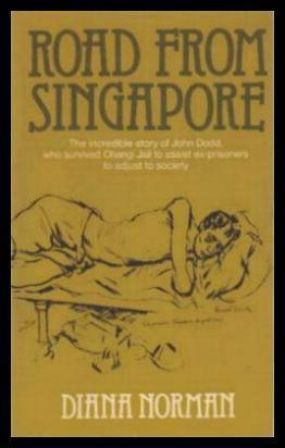 ROAD FROM SINGAPORE - The Incredible Story of John Dodd Who Survived Changi Jail to Assist Ex-Pri...