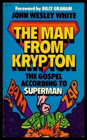 THE MAN FROM KRYPTON - The Gospel: White, John Wesley