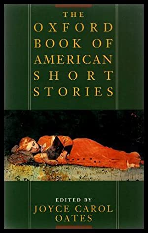 THE OXFORD BOOK OF AMERICAN SHORT STORIES: Oates, Joyce Carol