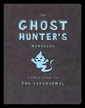 THE GHOST HUNTER'S HANDBOOK - A Field Guide to the Paranormal