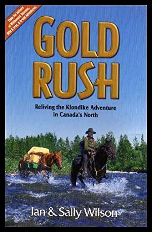 GOLD RUSH - Reliving the Klondike Adventure in Canada's North