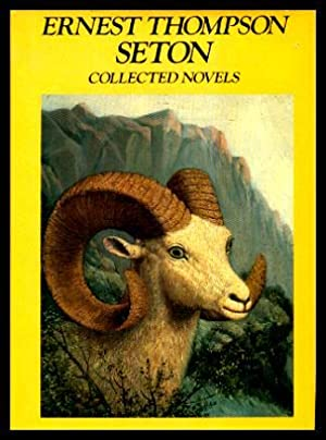 COLLECTED NOVELS: Wild Animals I Have Known;: Seton, Ernest Thompson