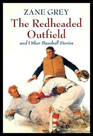 THE REDHEADED OUTFIELD -and Other Baseball Stories: Grey, Zane (introduction