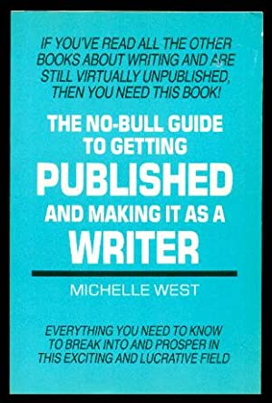 THE NO-BULL GUIDE TO GETTING PUBLISHED AND MAKING IT AS A WRITER