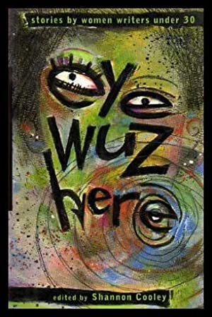 EYE WUZ HERE - Stories by Women: Cooley, Shannon (editor)