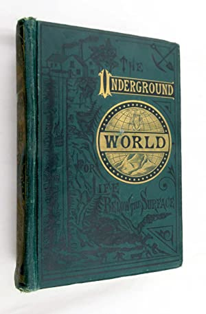 The Underground World: A mirror of life below the surface, with vivid descriptions of the hidden ...